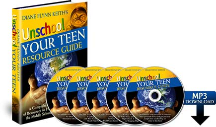 Unschool Your Teen Audio-Seminar and Resource Guide!