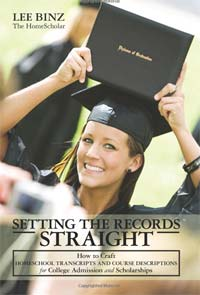 Setting the Records Straight: How to Craft Homeschool Transcripts and Course Descriptions for College Admission and Scholarships! -- by Lee Binz